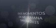 DOS MOMENTOS DE MI SEMANA SANTA 2015
