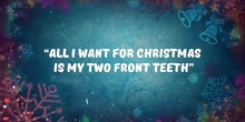 ALL I WANT FOR CHRISTMAS IS MY TWO FROMT TEETH