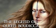 The Legend of Queen Boudicca
