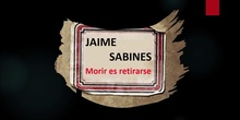 Jaime Sabines: Morir es retirarse