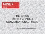 PREPARING TRINITY GRADE 4 CONVERSATIONAL PHASE