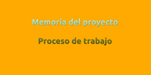Memoria del proyecto: proceso de trabajo.