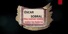 Óscar Sobral: Hoy suenan todos, todos los boleros