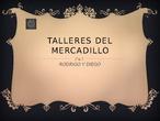 TALLERES DE MERCADILLO NAVIDEÑO