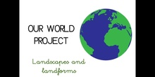 PRIMARIA - 1º - OUR WORLD PROJECT LANDSCAPES AND LANDFORMS - CIENCIAS SOCIALES - FORMACIÓN