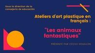 """""""Les animaux fantastiques"""" : un projet d'art plastique en classe de français de primaire"""