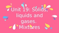 Solids, liquids and gases. Mixtures, solutions and compounds II