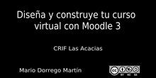 """Video presentación del curso """"Diseña y construye tu curso virtual con Moodle 3"""" del CRIF las Acacias"""
