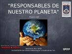 Responsables de nuestro Planeta. -Prototipo de Proyecto ABP-