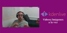 KdenLive - Simultanear videos / imágenes