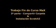 Trabajo Fin de Curso MaX - 3ª Parte - Compartir Carpeta & Instalación Scratch2