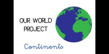 PRIMARIA - 1º - OUR WORLD PROJECT CONTINENTS - CIENCIAS SOCIALES - FORMACIÓN