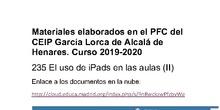 235 El uso de Ipads en las aulas (II). Materiales elaborados en el PFC del CEIP García Lorca de Alcalá de Henares. Curso 2019-2020