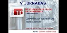 """Ponencia de D. Guillermo Vicente García: """"Compumática y robots: de las aulas al espacio"""""""