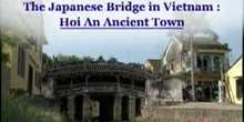 The Japanese Bridge in Vietnam: Hoi An - Ancient Town: UNESCO Culture Sector