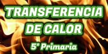 CONDUCCIÓN, CONVECCIÓN y RADIACIÓN - Transferencia de calor - 5º Primaria - Ciencias Naturales