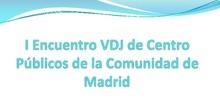 64. I Encuentro VDJ de Centros Públicos de la Comunidad de Madrid