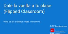 Dale la vuelta a tu clase (Flipped Classroom)