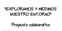 """Proyecto colaborativo """"Exploramos y medimos nuestro entorno"""""""