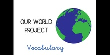 PRIMARIA - 1º - OUR WORLD PROJECT VOCABULARY - CIENCIAS SOCIALES - FORMACIÓN
