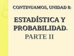 UNIDAD 8 Estadística y probabilidad (parte II)