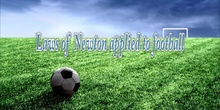 Laws of Newton Applied to Football