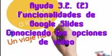 Ayuda 3.2. Funcionalidades de Google Slides. Conociendo las opciones de vídeo