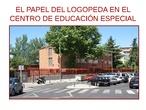 EL PAPEL DEL LOGOPEDA EN UN CENTRO DE EDUCACIÓN ESPECIAL