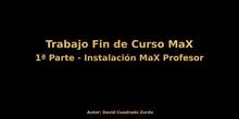 Trabajo Fin de Curso MaX - 1ª Parte - Instalación MaX Profesor