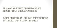 Francophonie? Littérature-monde? Problèmes et enjeux d'un terme. Tahar Ben Jelloun: Éthique et poétique de l'écriture dans L'enfant de sable.