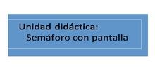 UNIDAD DIDÁCTICA: SEMÁFORO CON PANTALLA (PICAXE)