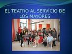 EL TEATRO AL SERVICIO DE LOS MAYORES