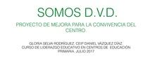 GLORIA SELVA. CEIP DANIEL VÁZQUEZ DÍAZ. SOMOS DVD. PROYECTO DE MEJORA PARA LA CONVIVENCIA DEL CENTRO.