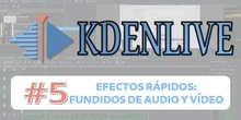KDENLIVE #5 Efectos rápidos: fundidos de audio y vídeo