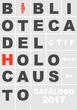 BIBLIOTECA DEL HOLOCAUSTO - CATÁLOGO 2017