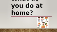 What do you do at home?