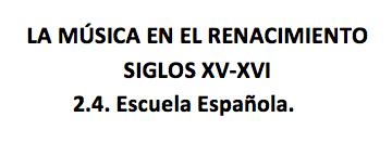 La música en el Renacimiento_2.4. Escuela Española