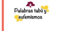 PRIMARIA 6º - LENGUA CASTELLANA Y LITERATURA - PALABRAS TABÚ Y EUFEMISMOS