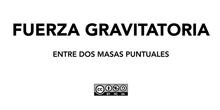 Gravitación - Fuerza gravitatoria entre dos masas puntuales
