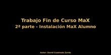 Trabajo Fin de Curso MaX - 2ª Parte - Instalación MaX Alumno