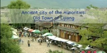 Ancient city of the minorities: Old Town of Lijiang: UNESCO Culture Sector