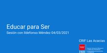 Educar para Ser.  Sesión con Ildefonso 04/03/2021