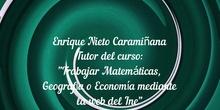 Enrique Nieto Carramiñana. Tutor del curso: Trabajar Matemáticas, Geografía o Economía mediante la web del Ine