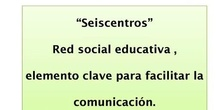 """SEISCENTROS: red social educativa para intercambiar experiencias [...]"" por D.Ángel Sáez Gil"