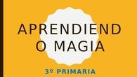 APRENDIENDO MAGIA 3ºEP. CEIP PINOCHO 2017/18