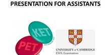 PPT FOR ASSISTANTS TO HELP WITH KET AND PET