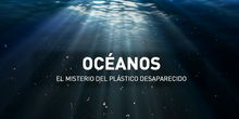 Océanos: el misterio del plástico desaparecido