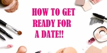 HOW TO GET READY FOR A DATE.