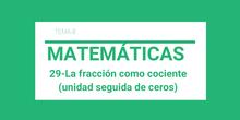 29-La fracción como cociente (unidad seguida de ceros)