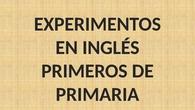 EXPERIMENTOS EN INGLÉS 1º. CEIP PINOCHO 2017/18